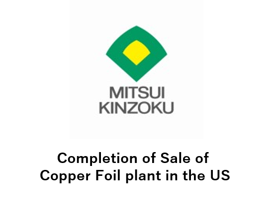 Completion of Sale of Copper Foil plant in the US